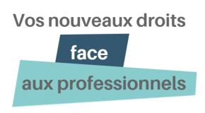 Guide : « Vos nouveaux droits face aux professionnels ».